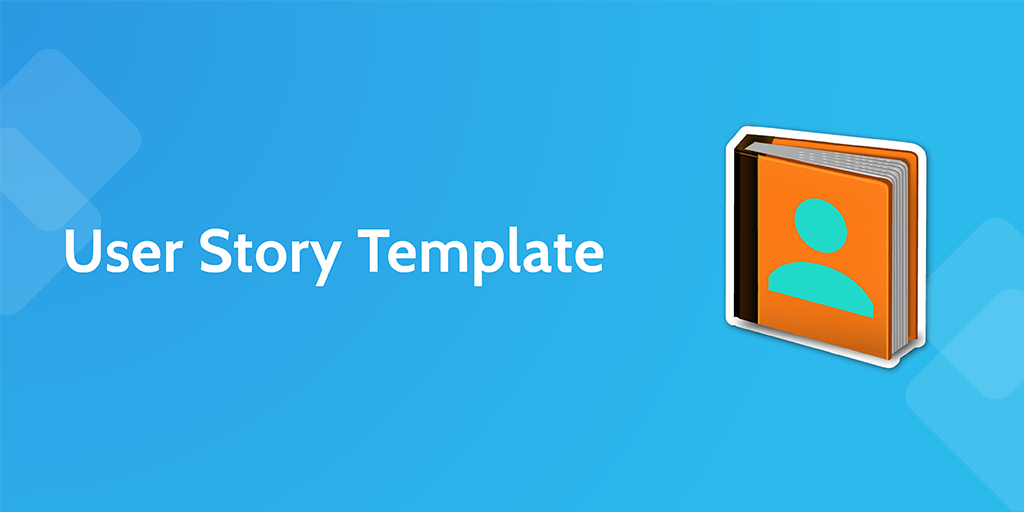 User Story Template – User Story Template